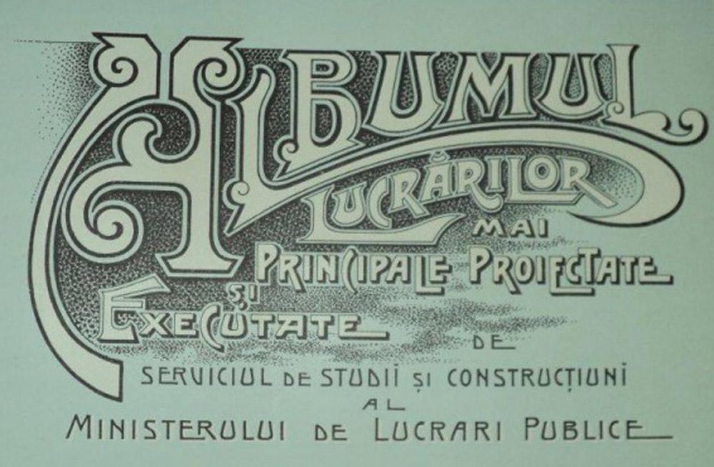 Albumul lucrarilor mai principale proiectate si executate de serviciul de studii si constructiuni al Ministerului Lucrarilor Publice - 1903