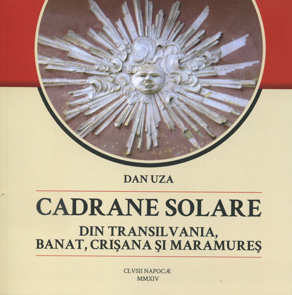 """Cadrane solare din Transilvania, Banat, Crisana si Maramures"" | Dan Uza | Cluj-Napoca, Romania, 2014"
