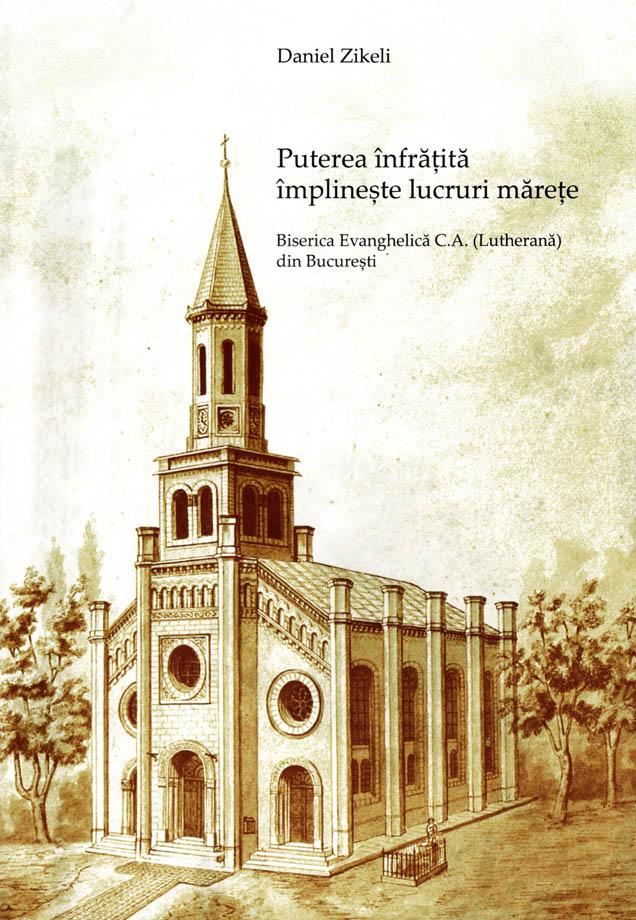 "Daniel Zikeli - ""Biserica Evanghelica C.A. (Lutherana) din Bucuresti"", 2017 (coperta)"