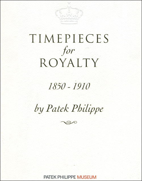 Timepieces for Royalty (1850-1910) by Patek Philippe | 2005